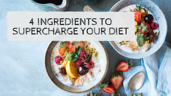 4 Ingredients to Supercharge Your Diet