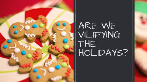 Are We Vilifying The Holidays???