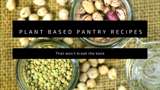 Plant Based Pantry Recipes that won't break the bank
